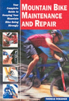Mountain Bike Maintenance and Repair : The Full-Color Guide to Fixing Your Mountain Bike, Paperback Book