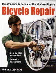 Bicycle Repair : Maintenance and Repair of the Modern Bicycle, Paperback Book