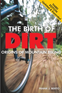 The Birth of Dirt : Origins of Mountain Biking, Paperback Book