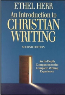 An Introduction to Christian Writing : An In-Depth Companion to the Christian Writing Experience, Paperback / softback Book