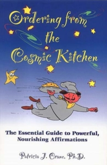 Ordering from the Cosmic Kitchen : The Essential Guide to Powerful, Nourishing Affirmation, Paperback / softback Book