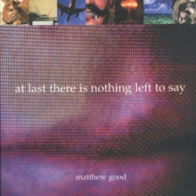 At Last There is Nothing Left to Say, Paperback Book
