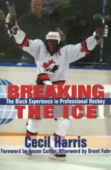 Breaking the Ice : The Black Experience in Professional Hockey, Paperback / softback Book
