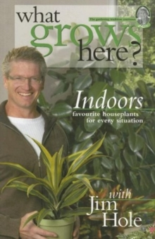 What Grows Here? Indoors : Favorite Houseplants for Every Situation, Paperback / softback Book