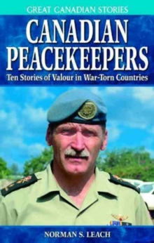 Canadian Peacekeepers : Ten Stories of Valour in War-Torn Countries, Paperback Book