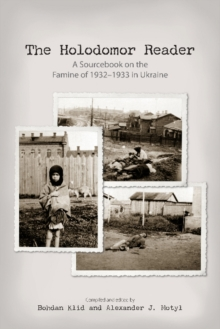 The Holodomor Reader : A Sourcebook on the Famine of 1932-1933 in Ukraine, Paperback / softback Book