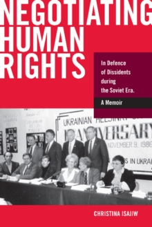 Negotiating Human Rights : In Defence of Dissidents during the Soviet Era, Paperback / softback Book