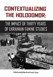 Contextualizing the Holodomor : The Impact of Thirty Years of Ukrainian Famine Studies, Paperback / softback Book