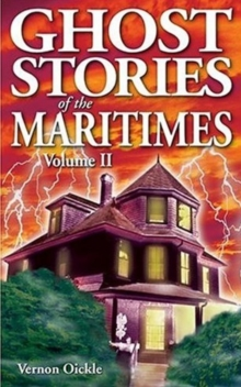 Ghost Stories of the Maritimes : Volume II, Paperback / softback Book