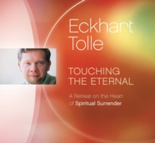 Touching the Eternal : A Retreat on the Heart of Spiritual Surrender, CD-Audio Book