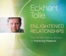 Enlightened Relationships : The Ultimate Training Ground for Practicing Presence, CD-Audio Book