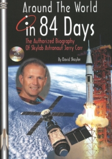 Around the World in 84 Days : The Authorized Biography of Skylab Astronaut Jerry Carr, Paperback Book