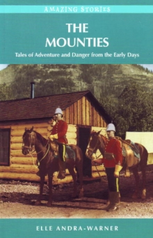 The Mounties : Tales of Adventure and Danger from the Early Days, Paperback / softback Book