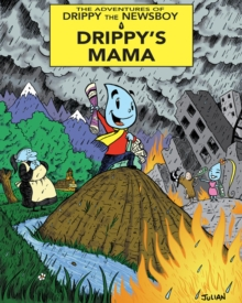 The Adventures Of Drippy The Newsboy : Volume 1: Drippy's Mama, Paperback / softback Book