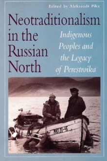 Neotraditionalism in the Russian North : Indigenous Peoples and the Legacy of Perestroika, Paperback / softback Book