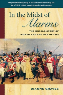 In the Midst of Alarms : The Untold Story of Women & the War of 1812, Paperback / softback Book