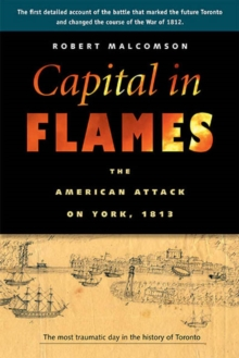 Capital in Flames : The American Attack on York, 1813, Paperback / softback Book