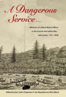 Dangerous Service : Memoirs of a Black Watch Officer in the French & Indian War - John Grant, 17411828, Paperback / softback Book
