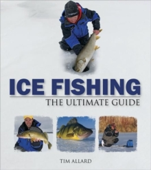 Ice Fishing : The Ultimate Guide, Paperback Book