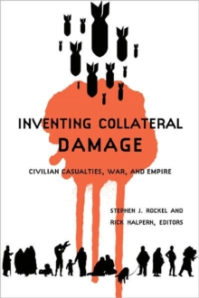 Inventing Collateral Damage : Civilian Casualties, War, and Empire, Paperback / softback Book