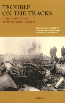 Trouble on the Tracks : Grand Trunk Railway of New England Tragedies, Paperback / softback Book