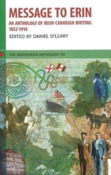 Message to Erin : An Anthology of Irish-Canadian Writing 1852-1918, Paperback Book