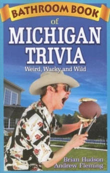 Bathroom Book of Michigan Trivia : Weird, Wacky and Wild, Paperback / softback Book