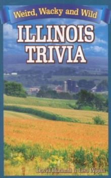 Illinois Trivia : Weird, Wacky and Wild, Paperback / softback Book