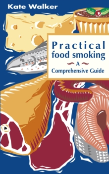 Practical Food Smoking : A Comprehensive Guide, Paperback Book