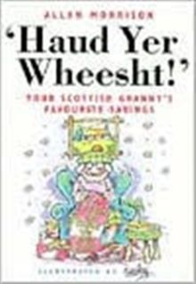 Haud Yer Wheesht! : Your Scottish Granny's Favourite Sayings, Paperback Book