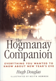 The Hogmanay Companion : Everything You Ever Wanted to Know About New Year's Eve, Paperback / softback Book