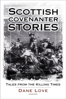 Scottish Covenanter Stories : Tales from the Killing Time, Paperback Book