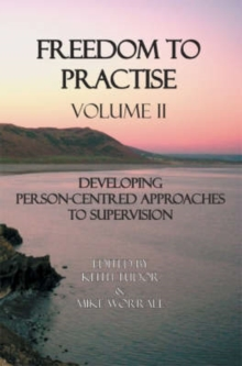 Freedom to Practise : Developing Person-centred Approaches to Supervision v. 2, Paperback / softback Book