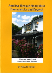 Ambling Through Hampshire, Basingstoke and Beyond : 30 Circular Walks Around Hampshire Inns and Teashops, Paperback Book