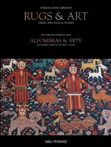 Rugs & Art : Tribal Bird Rugs & Others: A Buenos Aires Collection, Hardback Book