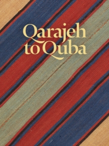 Qarajeh to Quba : Rugs and Flatweaves from East Azarbayjan and the Transcaucasus, Hardback Book