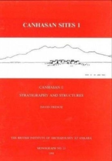 Canhasan Sites I : Canhasan 1: Stratigraphy and Structures, Hardback Book
