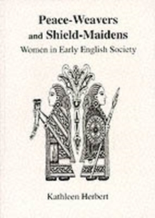 Peace-Weavers and Shield-Maidens : Women in Early English Society, Paperback Book