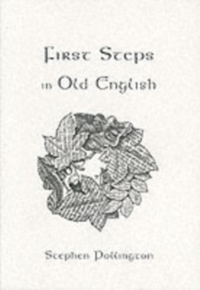First Steps in Old English : An Easy to Follow Language Course for the Beginner, Paperback / softback Book