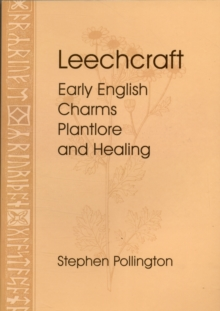 Leechcraft : Early English Charms, Plantlore and Healing, Paperback / softback Book