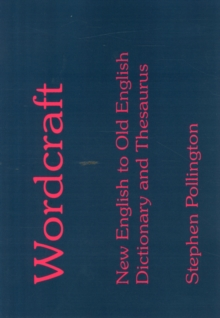 Wordcraft : New English to Old English Dictionary and Thesaurus, Paperback Book