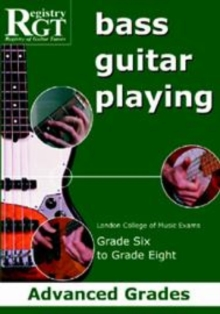 Bass Guitar Playing : Advanced Grades - London College of Music Exams Grade 6 to Grade 8, Paperback Book
