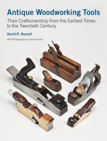 Antique Woodworking Tools : Their Craftsmanship from the Earliest Times to the Twentieth Century, Hardback Book