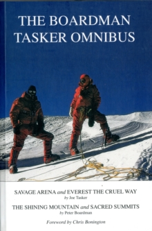 The Boardman Tasker Omnibus : Savage Arena and Everest the Cruel Way; The Shining Mountain and Sacred Summits, Paperback / softback Book