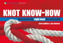 Knot Know-how : A New Approach to Mastering Knots and Splices, Hardback Book
