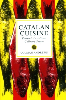 Catalan Cuisine : Europe's Last Great Culinary Secret, Paperback Book