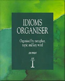 Idioms Organiser : Organised by Metaphor, Topic, and Key Word, Paperback Book