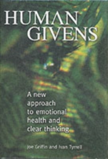Human Givens : The New Approach to Emotional Health and Clear Thinking, Hardback Book