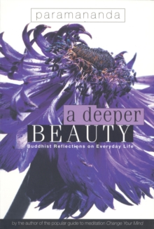 A Deeper Beauty : Buddhist Reflections on Everyday Life, Paperback Book