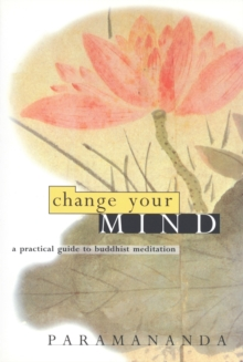 Change Your Mind : Practical Guide to Buddhist Meditation, Paperback Book